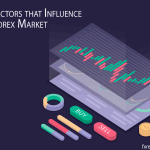 11 Factors that Influence the Forex Market