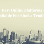 Best Online platforms Available For Stocks Trading