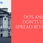 Do's and Don'ts of Spread Betting