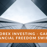 Forex Investing - Gain Financial Freedom Swiftly