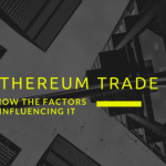 Know The Factors Influencing Ethereum Trade