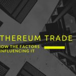 Know-The-Factors-Influencing-Ethereum-Trade[1]