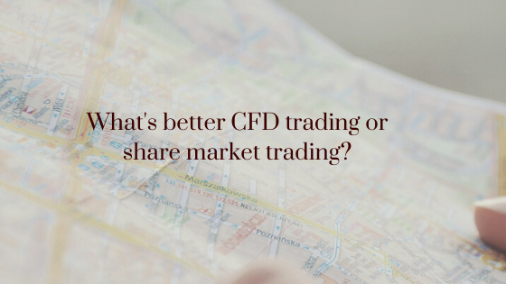 Whats-better-CFD-trading-or-share-market-trading-[1]