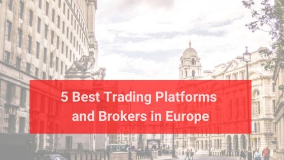 5 Best Trading Platforms and Brokers in Europe 2020