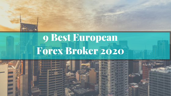9 Best European Forex Broker 2020