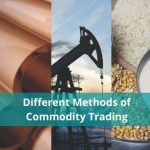 Different Methods of Commodity Trading