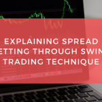 Explaining Spread betting through Swing Trading Strategies
