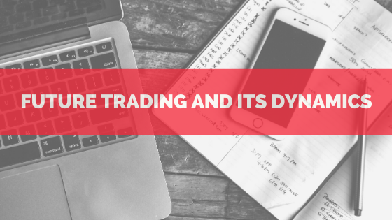 Future Trading And Its Dynamics