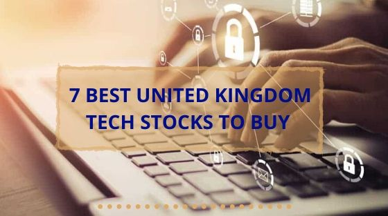 7 Best Tech Stocks in UK to Buy