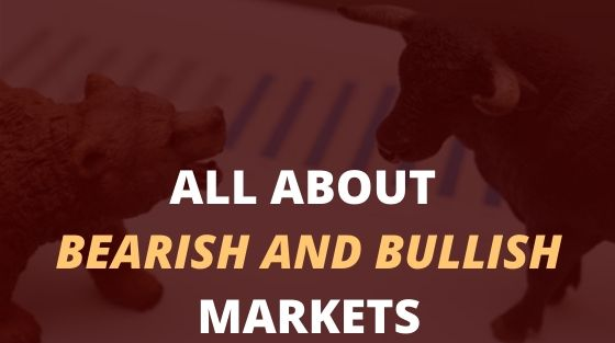 Bearish and Bullish Markets: Complete Overview