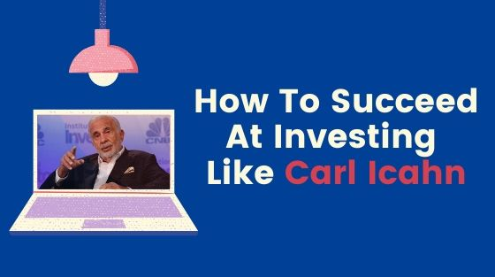 How To Succeed At Investing Like Carl Icahn