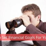 How to Set Financial Goals For Yourself