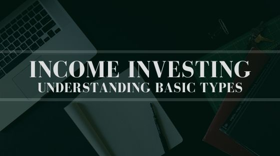 Income Investing: Basic Understanding and Types