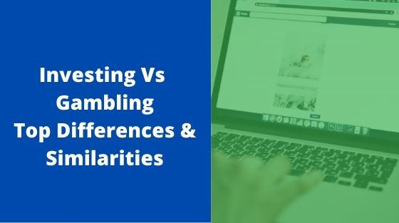 Investing vs Gambling - Top Differences and Similarities