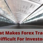 What Makes Forex Trading Difficult For Investors