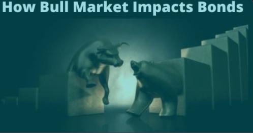 How Bull Market Impacts Bonds?