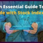 An Essential Guide To Trade with Stock Indexes