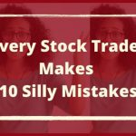 Every Stock Trader Makes 10 Silly Mistakes