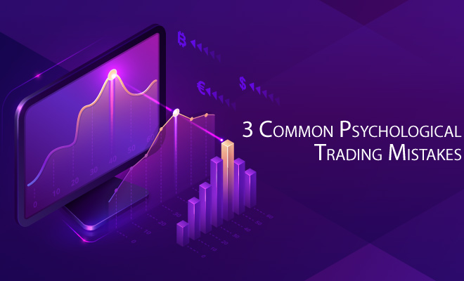 3 Comon Psychological Trading Mistakes