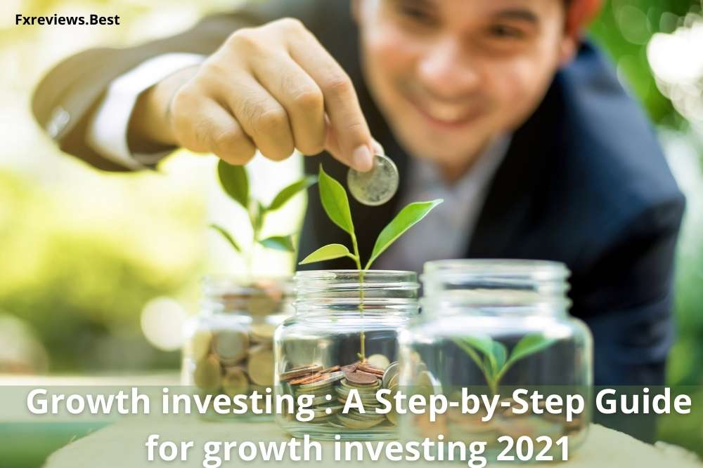 Growth investing A Step-by-Step Guide for growth investing 2021