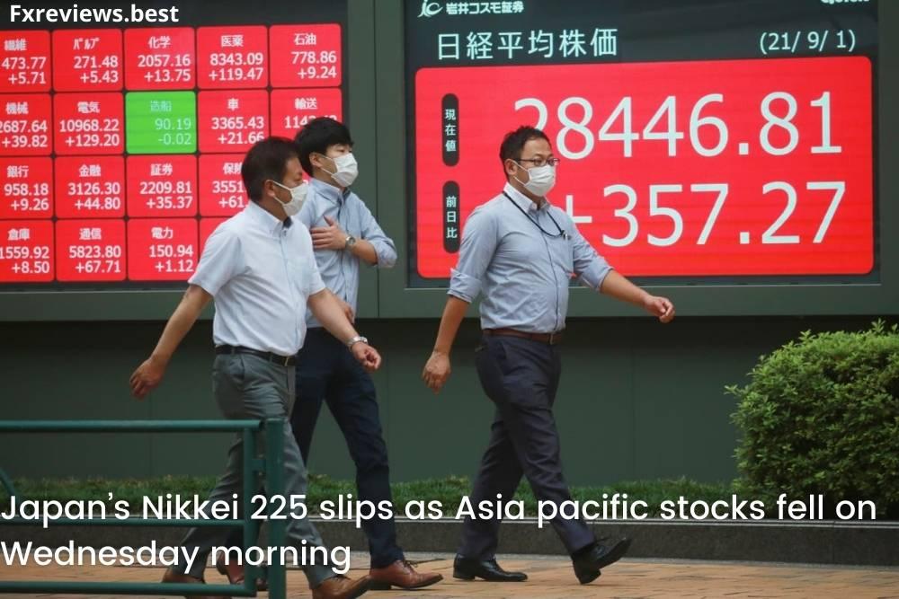 Japan's Nikkei 225 slips as Asia pacific stocks fell on Wednesday morning