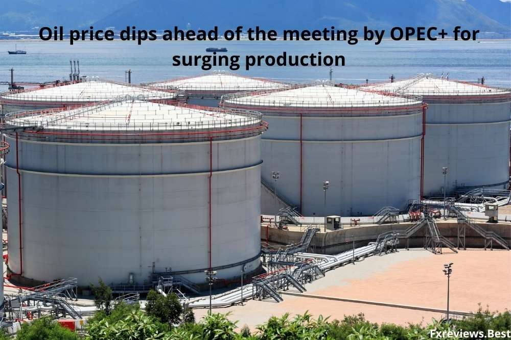 Oil price dips ahead of the meeting by OPEC+ for surging production
