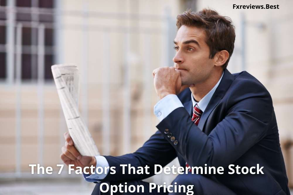 The 7 Factors That Determine Stock Options Pricing