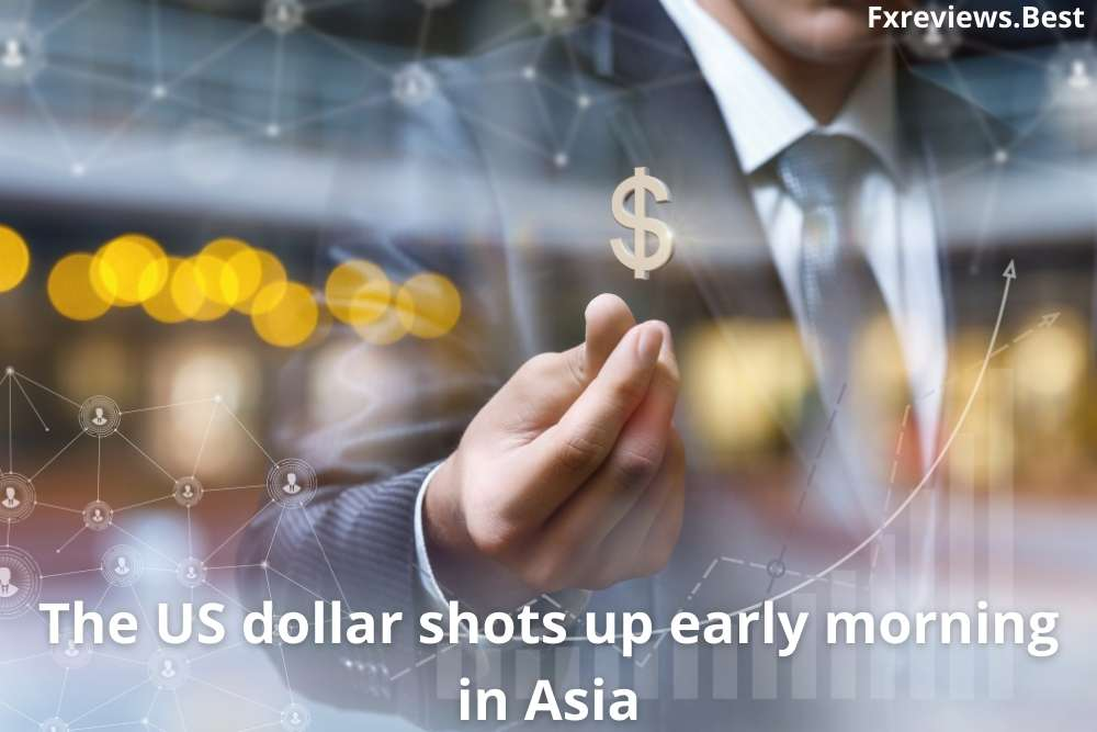 The US dollar shots up early morning in Asia