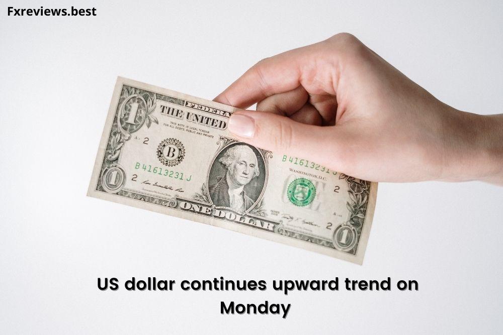US dollar continues upward trend on Monday
