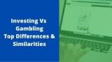 Investing vs Gambling: Top Differences and Similarities