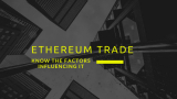 Ethereum Trade: Know The Factors Influencing It